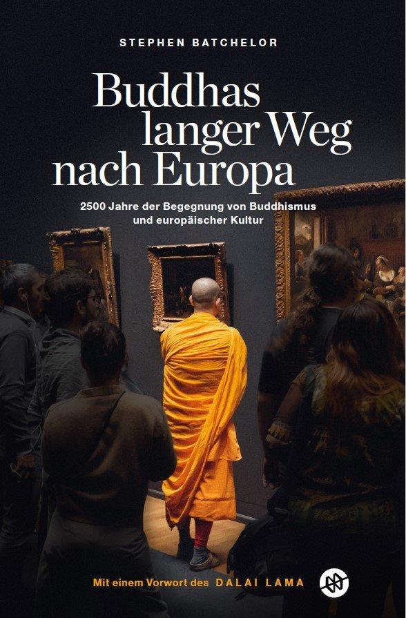 Buddhas langer Weg nach Europa – 2500 Jahre der Begegnung von Buddhismus und europäischer Kultur