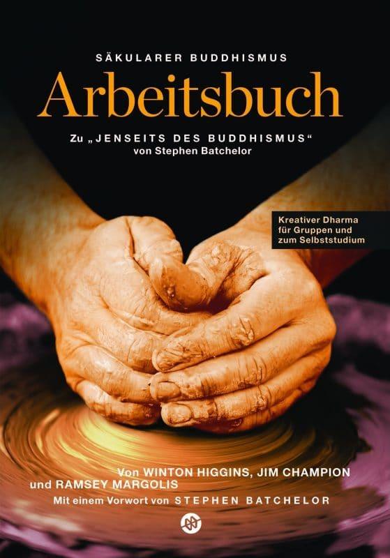 """Säkularer Buddhismus – Arbeitsbuch zu Stephen Batchelors """"Jenseits des Buddhismus"""""""
